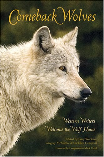 Comeback Wolves: Western Writers Welcome the Wolf Home - Gary Wockner; Gregory McNamee; Sueellen Campbell; Mark Udall