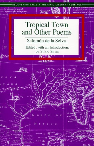 Tropical Town and Other Poems (Recovering the Us Hispanic Literary Heritage) - Salomon De LA Selva; Silvio Sirias