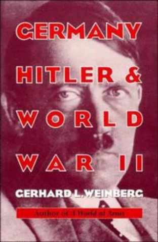 Germany, Hitler, and World War II: Essays in Modern German and World History - Gerhard L. Weinberg