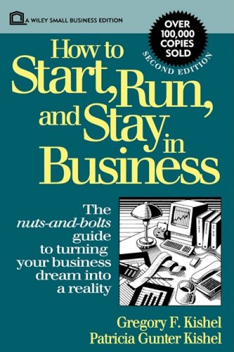 How to Start, Run, and Stay in Business, 2nd Edition - Gregory F. Kishel; Patricia Gunter Kishel