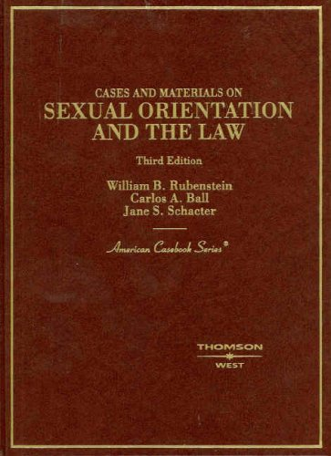 Cases and Materials on Sexual Orientation and the Law (American Casebook) - William Rubenstein; Jane S. Schacter; Carlos A. Ball