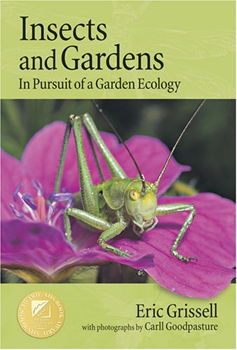 Insects and Gardens: In Pursuit of a Garden Ecology - Eric Grissell