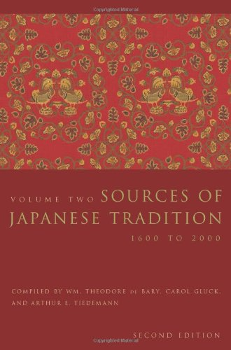Sources of Japanese Tradition: 1600 to 2000 (Introduction to Asian Civilizations) (Volume 2) - Wm. Theodore de de Bary; Carol Gluck; Arthur Tiedemann