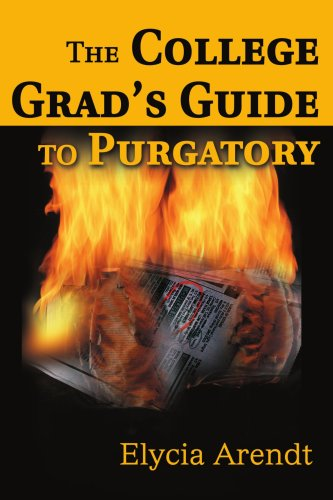 The College Grad's Guide to Purgatory: Finding and Surviving Your First Job - Elycia Arendt