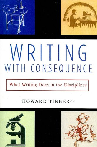 Writing with Consequence: What Writing Does in the Disciplines - Howard Tinberg