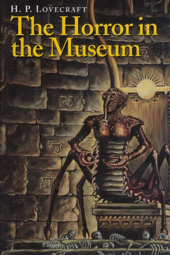 The Horror in the Museum and Other Revisions - H. P. Lovecraft
