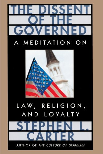 The Dissent of the Governed : A Meditation on Law, Religion, and Loyalty - Stephen L. Carter
