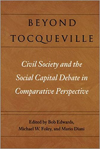 Beyond Tocqueville: Civil Society and the Social Capital Debate in Comparative Perspective (Civil Society: Historical and Contemporary Persp - Bob Edwards; Michael W. Foley; Mario Diani