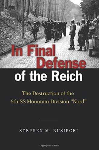 In Final Defense of the Reich: The Destruction of the 6th SS Mountain Divison