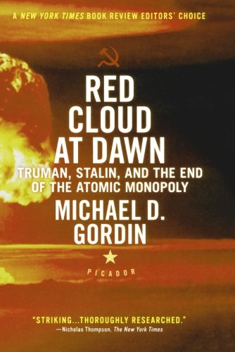 Red Cloud at Dawn: Truman, Stalin, and the End of the Atomic Monopoly - Michael D. Gordin