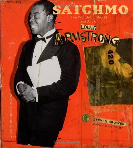 Satchmo: The Wonderful World and Art of Louis Armstrong - Steven Brower