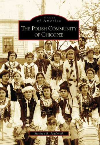 The Polish Community of Chicopee (MA) (Images of America) - Stephen R. Jendrysik