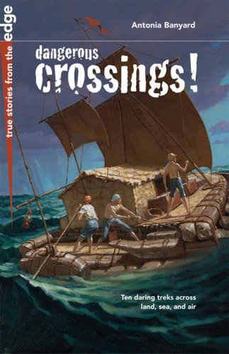 Dangerous Crossings! (True Stories from the Edge) - Antonia Banyard