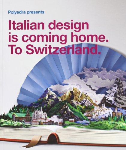 Italian Design is Coming Home. To Switzerland. (English, German and Italian Edition) - Tommasso Will