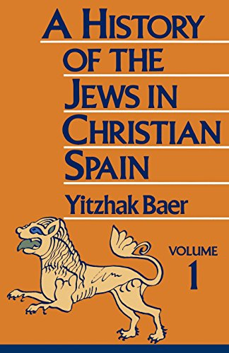 History of the Jews in Christian Spain, Vol. 1:   From the Age of Reconquest to the Fourteenth Century - Yitzhak Baer