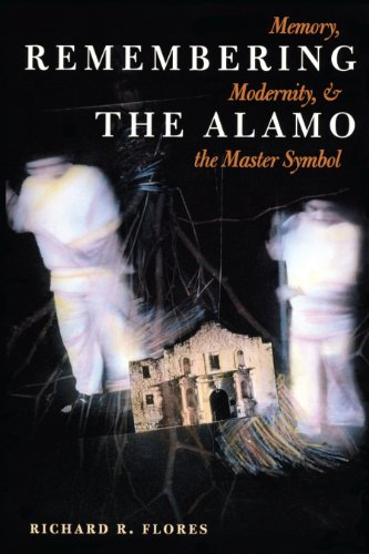Remembering the Alamo: Memory, Modernity, and the Master Symbol (History, Culture, and Society Series) - Richard R. Flores