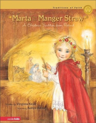 Marta and the Manger Straw SEA: A Christmas Tradition from Poland (Traditions of Faith from Around the World) - Virginia Kroll
