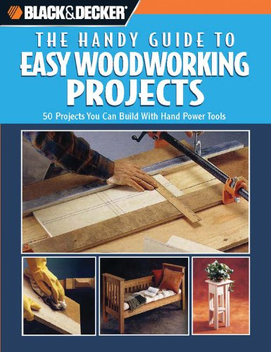 Black and Decker The Handy Guide to Easy Woodworking Projects (Black  &  Decker Handy Guides) - Creative Publishing International
