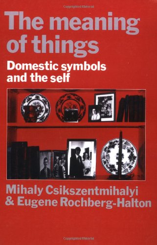 The Meaning of Things: Domestic Symbols and the Self - Mihaly Csikszentmihalyi; Eugene Halton