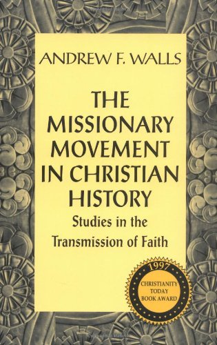 The Missionary Movement in Christian History: Studies in the Transmission of Faith - Andrew F. Walls