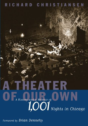 A Theater of Our Own: A History and a Memoir of 1,001 Nights in Chicago - Richard Christiansen