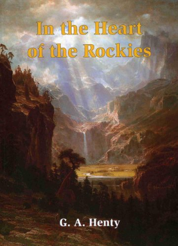 In the Heart of the Rockies - G. A. Henty