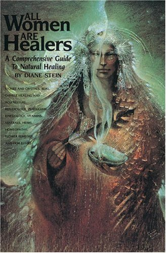 All Women Are Healers: A Comprehensive Guide to Natural Healing - Diane Stein