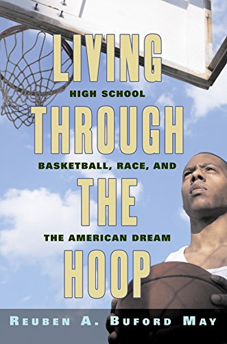 Living through the Hoop: High School Basketball, Race, and the American Dream - Reuben May