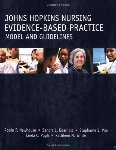 Johns Hopkins Nursing - Evidence-Based Practice Model And Guidelines (Newhouse, John Hopkins Nursing Evidence-Based Practice Model and Guide - Robin P. Newhouse, Sandra L. Dearholt, Stephanie S. Poe, Linda C. Pugh, Kathleen M. White