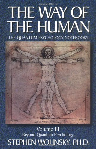The Way of the Human: Volume III The Quantum Psychology Notebooks : Beyond Quantum Psychology (Way of the Human; The Quantum Psychology Note - Stephen Wolinsky