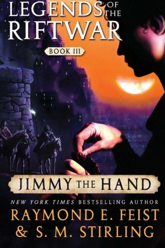 Jimmy the Hand: Legends of the Riftwar, Book III - Raymond E. Feist; S.M. Stirling