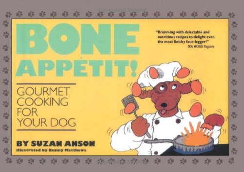 Bone App?tit!: Gourmet Cooking for Your Dog - Suzan Anson
