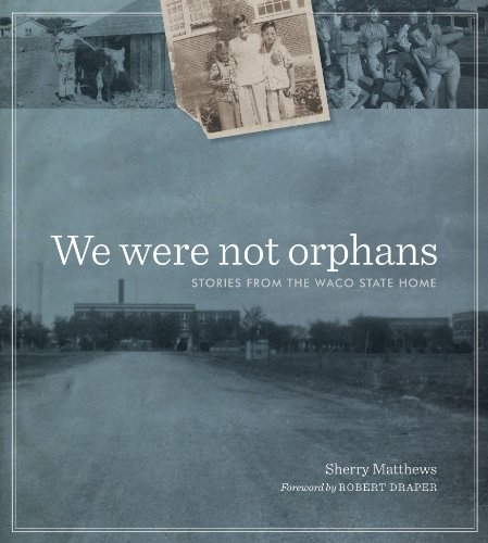 We Were Not Orphans: Stories from the Waco State Home (Jack and Doris Smothers Series in Texas History, Life, and Culture) - Sherry Matthews