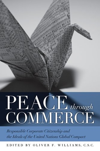 Peace through Commerce: Responsible Corporate Citizenship and the Ideals of the United Nations Global Compact (ND Houck Series Business Ethi - Oliver F. C.S.C. Williams