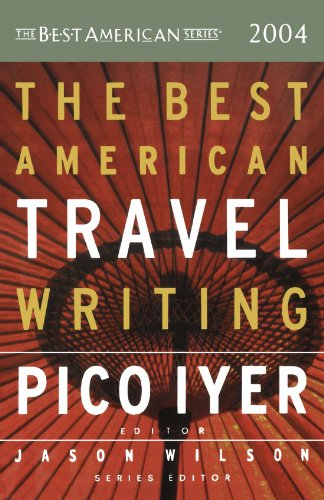 The Best American Travel Writing 2004 (The Best American Series) - Pico Iyer