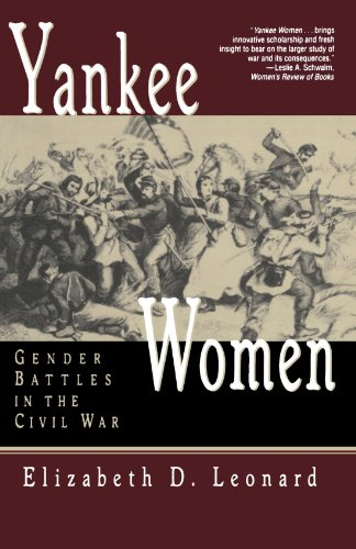 Yankee Women: Gender Battles in the Civil War - Elizabeth D. Leonard
