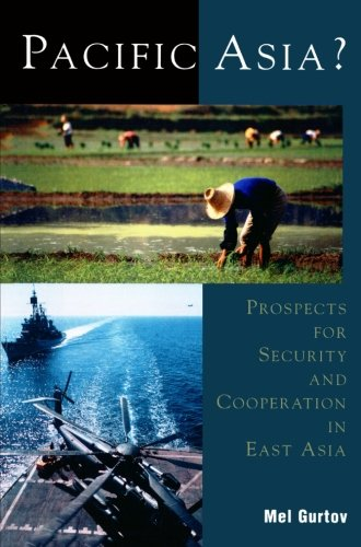 Pacific Asia?: Prospects for Security and Cooperation in East Asia (Asia in World Politics) - Mel Gurtov