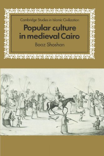 Popular Culture in Medieval Cairo (Cambridge Studies in Islamic Civilization) - Boaz Shoshan