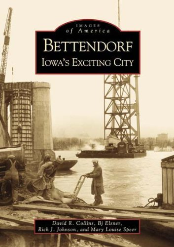 Bettendorf:  Iowa's Exciting City   (IA)  (Images of America) - David Collins; Elsner; Rick Johnson; Speer