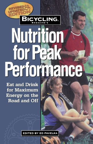 Bicycling Magazine's Nutrition for Peak Performance: Eat and Drink for Maximum Energy on the Road and Off - Ben Hewitt
