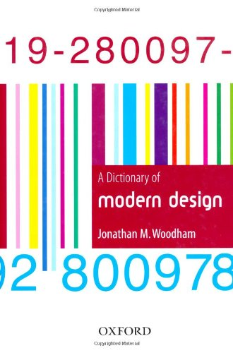 A Dictionary of Modern Design (Oxford Paperback Reference) - Jonathan M. Woodham