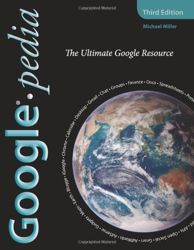 Googlepedia: The Ultimate Google Resource (3rd Edition) - Michael Miller