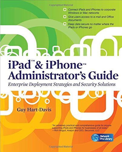 iPad  &  iPhone Administrator's Guide: Enterprise Deployment Strategies and Security Solutions (Network Pro Library) - Guy Hart-Davis