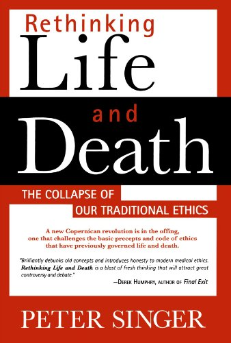 Rethinking Life and Death: The Collapse of Our Traditional Ethics - Peter Singer
