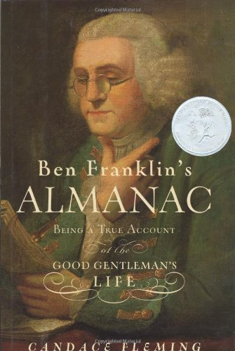 Ben Franklin's Almanac: Being a True Account of the Good Gentleman's Life - Candace Fleming