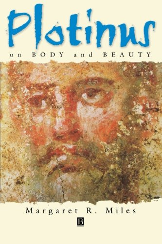 Plotinus on Body and Beauty: Society, Philosophy, and Religion in Third-Century Rome - Margaret R. Miles