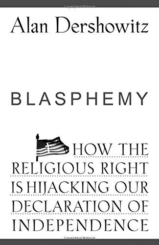 Blasphemy: How the Religious Right is Hijacking the Declaration of Independence - Alan Dershowitz