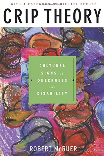 Crip Theory: Cultural Signs of Queerness and Disability (Cultural Front) - Robert McRuer