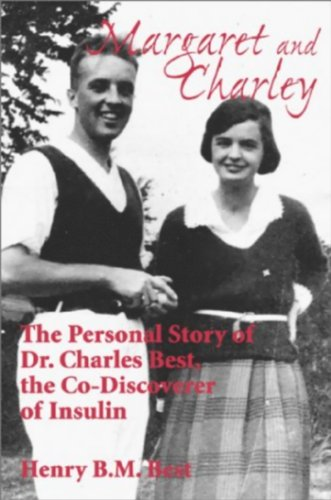 Margaret and Charley: The Personal Story of Dr. Charles Best, the Co-Discoverer of Insulin - Henry B.M. Best