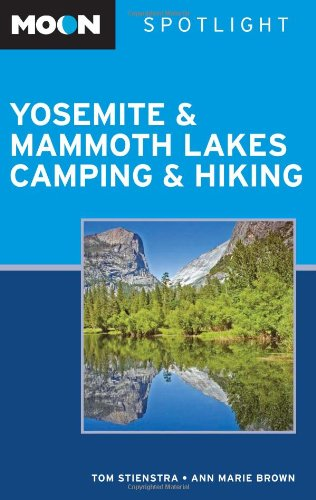 Moon Spotlight Yosemite and Mammoth Lakes Camping and Hiking - Tom Stienstra; Ann Marie Brown